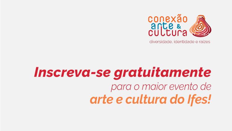 Abertas as inscrições do Conexão Arte e Cultura
