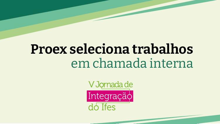Chamada interna da Proex seleciona trabalhos para V Jornada de Integração do Ifes